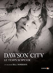 DAWSON CITY - LE TEMPS SUSPENDU - Bill Morrison